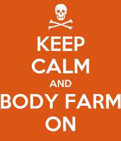 Poster: KEEP CALM AND BODY FARM ON