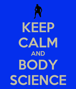 Poster: KEEP CALM AND BODY SCIENCE