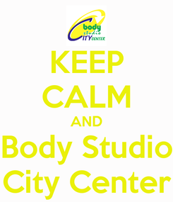 Poster: KEEP CALM AND Body Studio City Center