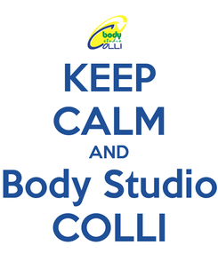 Poster: KEEP CALM AND Body Studio COLLI