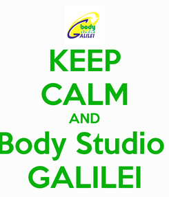 Poster: KEEP CALM AND Body Studio  GALILEI