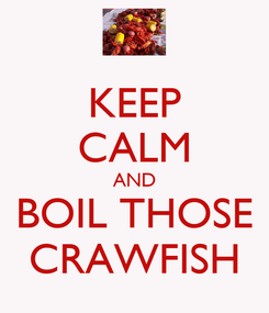Poster: KEEP CALM AND BOIL THOSE CRAWFISH