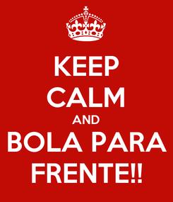 Poster: KEEP CALM AND BOLA PARA FRENTE!!