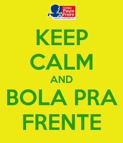 Poster: KEEP CALM AND BOLA PRA FRENTE
