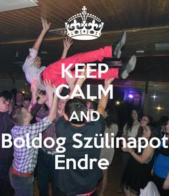 Poster: KEEP CALM AND Boldog Szülinapot Endre