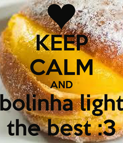 Poster: KEEP CALM AND bolinha light the best :3