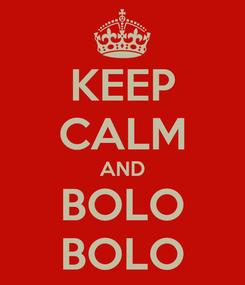 Poster: KEEP CALM AND BOLO BOLO