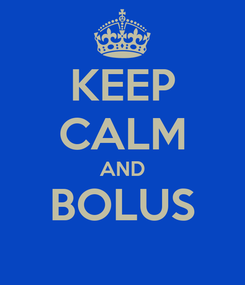 Poster: KEEP CALM AND BOLUS