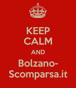 Poster: KEEP CALM AND Bolzano- Scomparsa.it