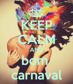 Poster: KEEP CALM AND bom  carnaval
