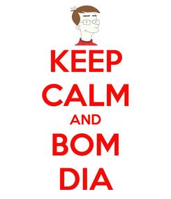 Poster: KEEP CALM AND BOM DIA