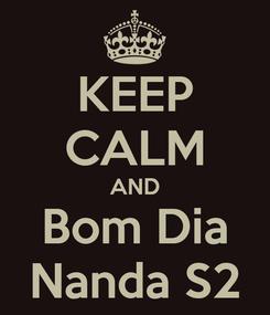 Poster: KEEP CALM AND Bom Dia Nanda S2