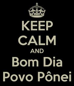 Poster: KEEP CALM AND Bom Dia Povo Pônei