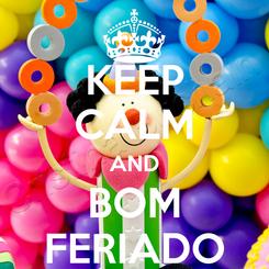 Poster: KEEP CALM AND BOM FERIADO