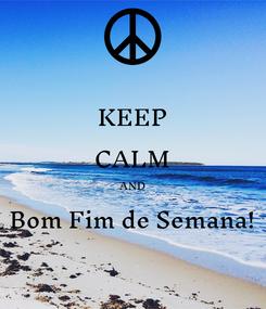 Poster: KEEP CALM AND Bom Fim de Semana!