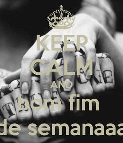 Poster: KEEP CALM AND bom fim  de semanaaa