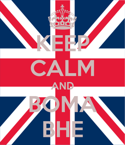 Poster: KEEP CALM AND BOMA BHE