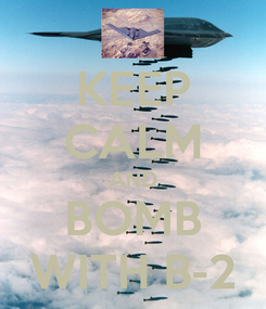 Poster: KEEP CALM AND BOMB WITH B-2