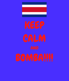 Poster: KEEP CALM AND BOMBA!!!!