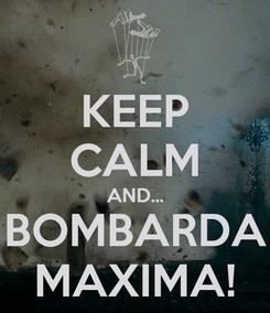Poster: KEEP CALM AND... BOMBARDA MAXIMA!