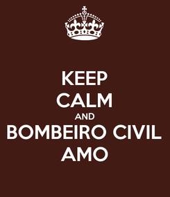 Poster: KEEP CALM AND BOMBEIRO CIVIL AMO