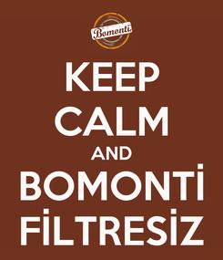 Poster: KEEP CALM AND BOMONTİ FİLTRESİZ