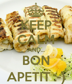 Poster: KEEP CALM AND... BON APETIT :-)