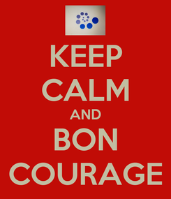 Poster: KEEP CALM AND BON COURAGE