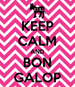 Poster: KEEP CALM AND BON GALOP