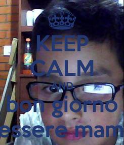 Poster: KEEP CALM AND bon giorno messere mamas