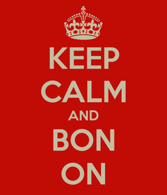 Poster: KEEP CALM AND BON ON