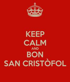 Poster: KEEP CALM AND BON SAN CRISTÒFOL