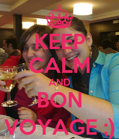 Poster: KEEP CALM AND BON VOYAGE ;)