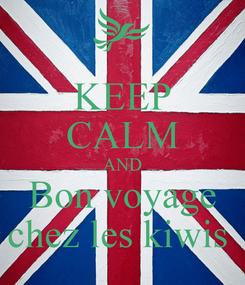 Poster: KEEP CALM AND Bon voyage chez les kiwis