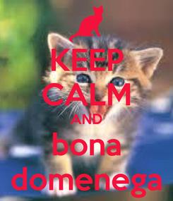 Poster: KEEP CALM AND bona domenega