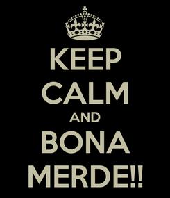 Poster: KEEP CALM AND BONA MERDE!!