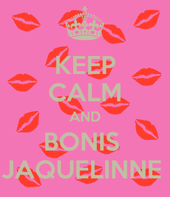 Poster: KEEP CALM AND BONIS  JAQUELINNE