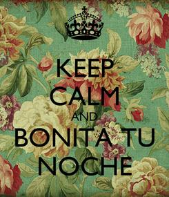 Poster: KEEP CALM AND BONITA TU NOCHE