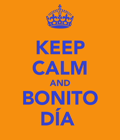 Poster: KEEP CALM AND BONITO DÍA
