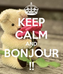 Poster: KEEP CALM AND BONJOUR !!