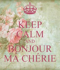Poster: KEEP CALM AND BONJOUR MÁ CHÉRIE