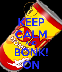 Poster: KEEP CALM AND BONK! ON