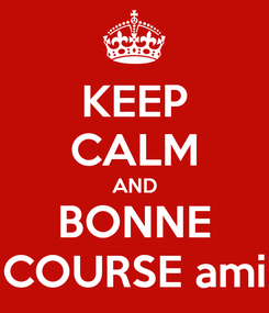 Poster: KEEP CALM AND BONNE COURSE ami