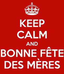 Poster: KEEP CALM AND BONNE FÊTE DES MÈRES