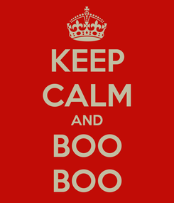 Poster: KEEP CALM AND BOO BOO