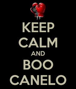 Poster: KEEP CALM AND BOO CANELO