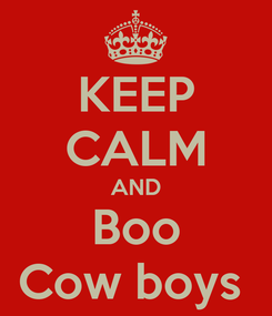 Poster: KEEP CALM AND Boo Cow boys