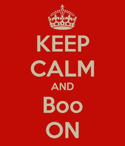 Poster: KEEP CALM AND Boo ON