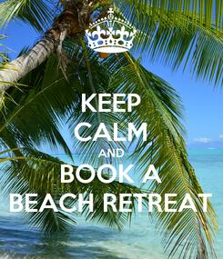 Poster: KEEP CALM AND BOOK A BEACH RETREAT