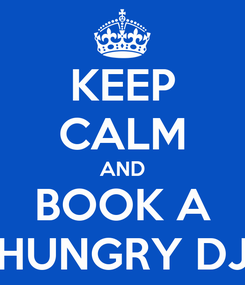 Poster: KEEP CALM AND BOOK A HUNGRY DJ